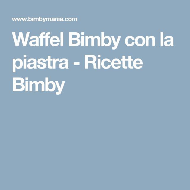 Waffel Bimby con la piastra - Ricette Bimby