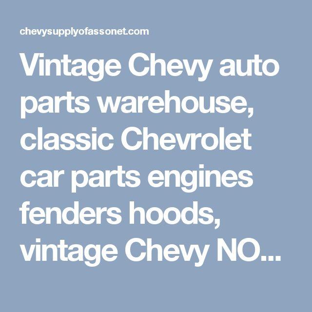 Vintage Chevy auto parts warehouse, classic Chevrolet car parts engines fenders hoods, vintage Chevy NOS replacement parts, restored classic Chevy cars for sale
