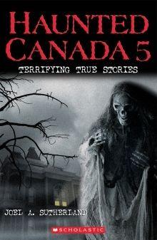 Haunted Canada 5 by Joel A. Sutherland 2016 WINNER