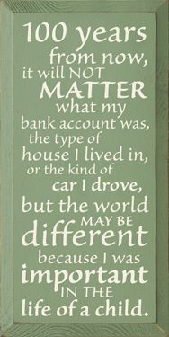 So true.....how we impact others is what matters.