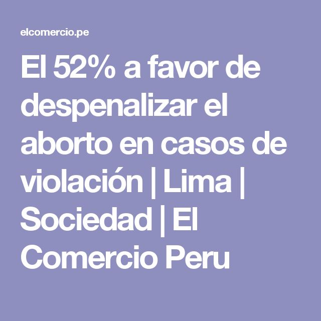 El 52% a favor de despenalizar el aborto en casos de violación | Lima | Sociedad | El Comercio Peru