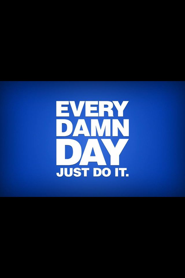 Every Damn Day Just Do It! | Motivating you inner Fitness ...