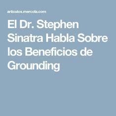 El Dr. Stephen Sinatra Habla Sobre los Beneficios de Grounding