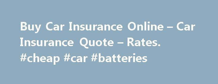 Buy Car Insurance Online – Car Insurance Quote – Rates. #cheap #car #batteries http://car-auto.nef2.com/buy-car-insurance-online-car-insurance-quote-rates-cheap-car-batteries/  #car insurance quotes canada # Car Insurance Quote from 21st Century At 21st Century, we believe getting car insurance should be simple. We make it easy for you to get a free car insurance quote online. All we need from…Continue Reading
