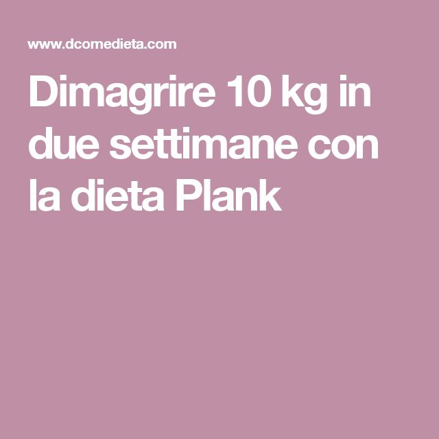 Dimagrire 10 kg in due settimane con la dieta Plank