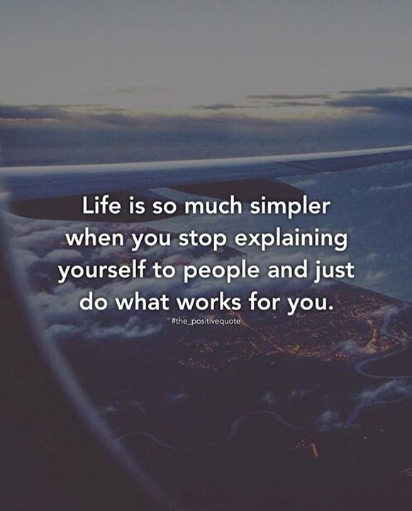 Life Is So Much Simpler When You Stop Explaining Yourself Words Positive Quotes Wisdom Quotes