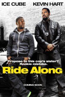 Ride Along (2014) -  1-17-14 Action | Comedy- Fast-talking security guard Ben joins his cop brother-in-law James on a 24-hour patrol of Atlanta in order to prove himself worthy of marrying Angela, James' sister. Stars: Ice Cube, Kevin Hart, Tika Sumpter