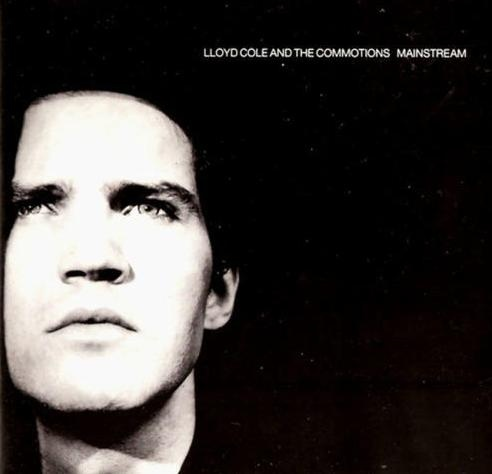 Lloyd Cole and the Commotions - Mainstream (1987)