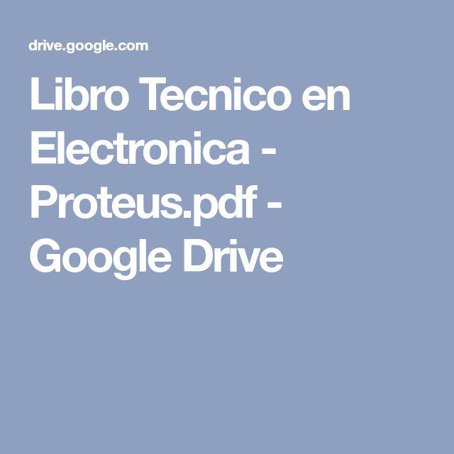 Libro Tecnico en Electronica - Proteus.pdf - Google Drive