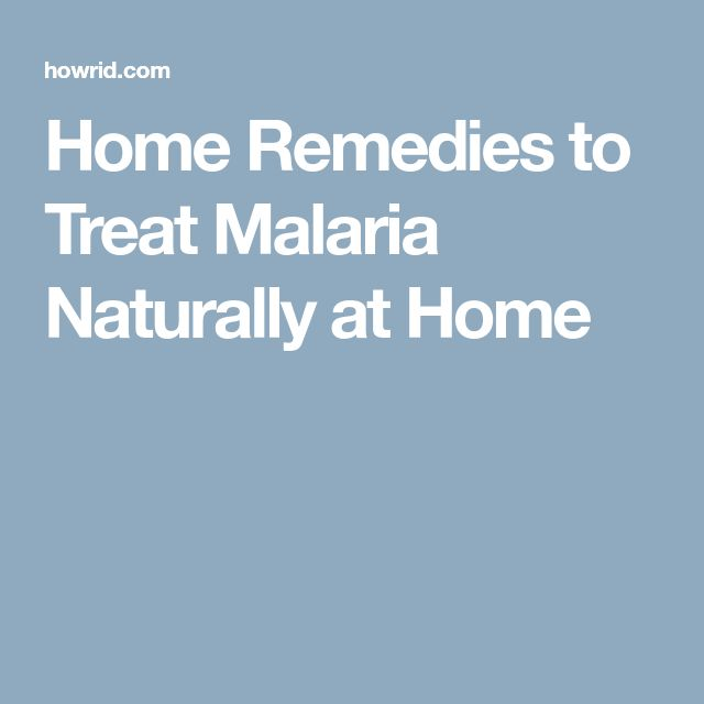 Home Remedies to Treat Malaria Naturally at Home