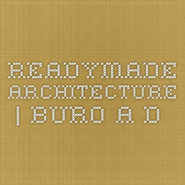Readymade Architecture | Buro A.D.