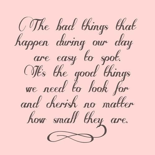 When Things Look Bad Quotes: The Bad Things That Happen During Our Day Are Easy To Spot