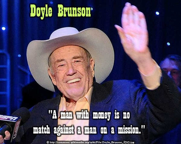 """""""A man with money is no match against a man on a mission."""" Doyle Brunson #poker #quotes"""
