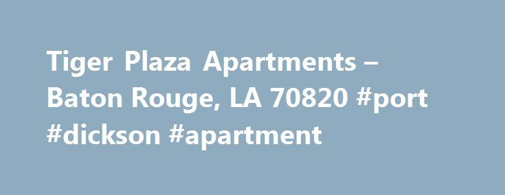 Tiger Plaza Apartments – Baton Rouge, LA 70820 #port #dickson #apartment http://apartment.remmont.com/tiger-plaza-apartments-baton-rouge-la-70820-port-dickson-apartment/  #apartments near lsu # Tiger Plaza Amenities Apartment Features Air Conditioning Air Conditioning Alarm Alarm Balcony Balcony Cable Ready Cable Ready Ceiling Fan(s) Ceiling Fan(s) Dishwasher Dishwasher Internet Included Internet Included Microwave Microwave New/Renovated Interior New/Renovated Interior Some Paid Utilities…