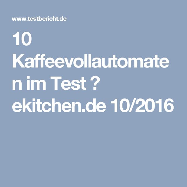 10 Kaffeevollautomaten im Test ➽ ekitchen.de 10/2016