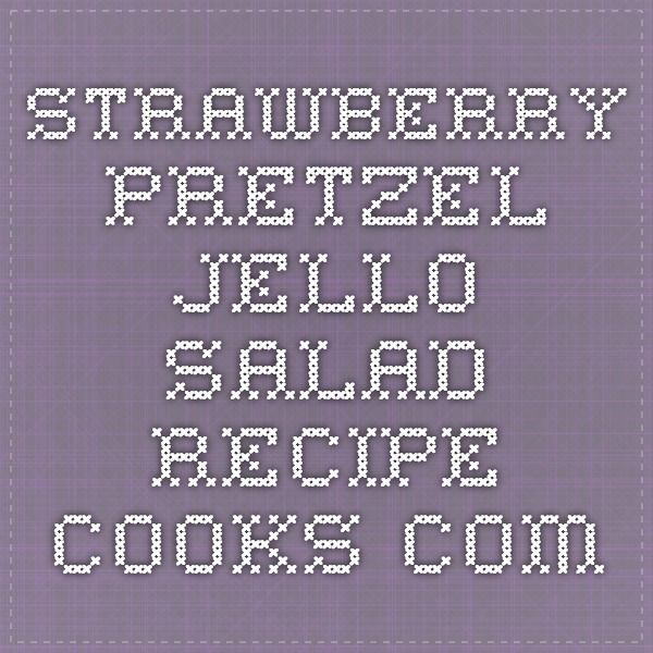 Strawberry Pretzel Jello Salad - Recipe - Cooks.com