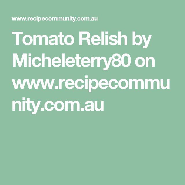 Tomato Relish by Micheleterry80 on www.recipecommunity.com.au
