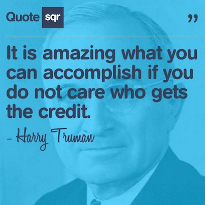 It is amazing what you can accomplish if you do not care who gets the credit. - Harry Truman #quotesqr #quotes #inspirationalquotes