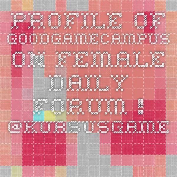 Profile Of GoodGameCampus On Female Daily Forum ! @KursusGame.