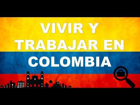 VIVIR Y TRABAJAR EN COLOMBIA - YouTube