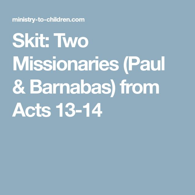 Skit: Two Missionaries (Paul & Barnabas) from Acts 13-14