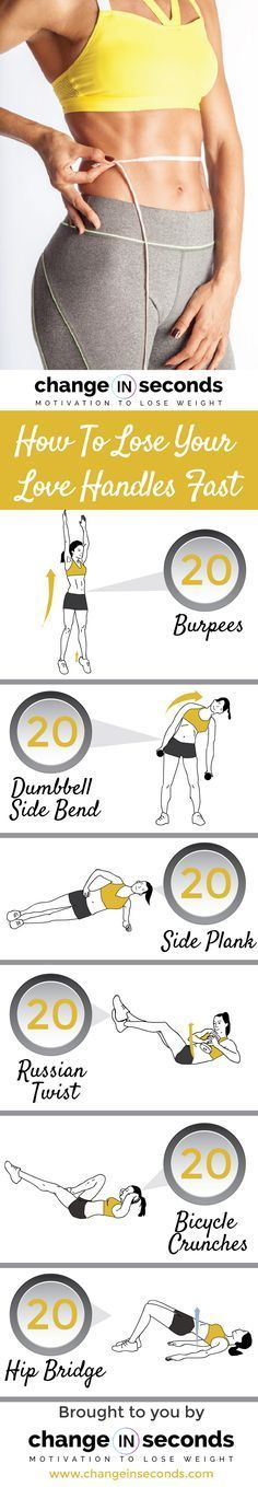 List of exercises for how to lose your love handles fast workout: 20 Burpees 20 Dumbbell Side Bend 20 Side Plank 20 Russian Twist 20 Bicycle Crunches 20 Hip Bridge How to do Burpees: Squat Kick feet back Push up Return to squat Stand and end with jump Instructions: