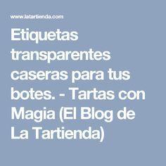 Etiquetas transparentes caseras para tus botes. - Tartas con Magia (El Blog de La Tartienda)
