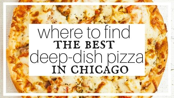 Where to find the best deep dish pizza in Chicago