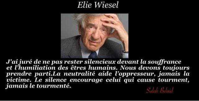 J'ai juré de ne pas rester silencieux devant la souffrance et l'humiliation des êtres humains. (Elie Wiesel )