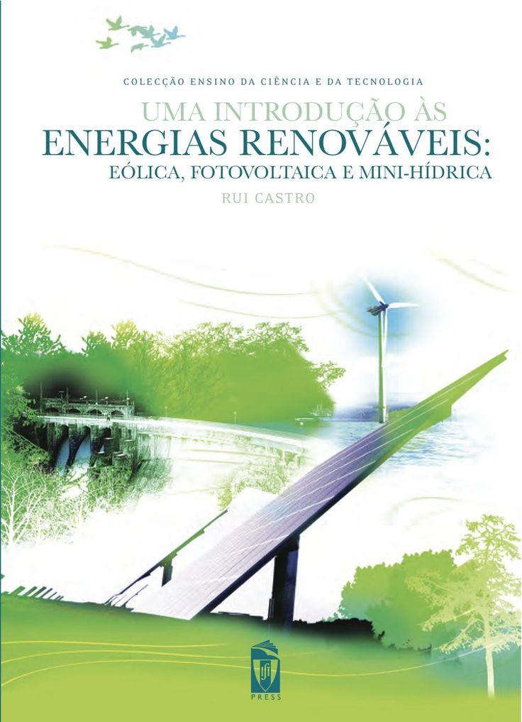 UMA INTRODUÇÃO ÀS ENERGIAS RENOVÁVEIS: EÓLICA, FOTOVOLTAICA E MINIHÍDRICA  Autor:  RUI CASTRO  ISBN:  978-989-8481-01-6