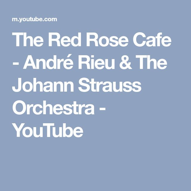 The Red Rose Cafe - André Rieu & The Johann Strauss Orchestra - YouTube