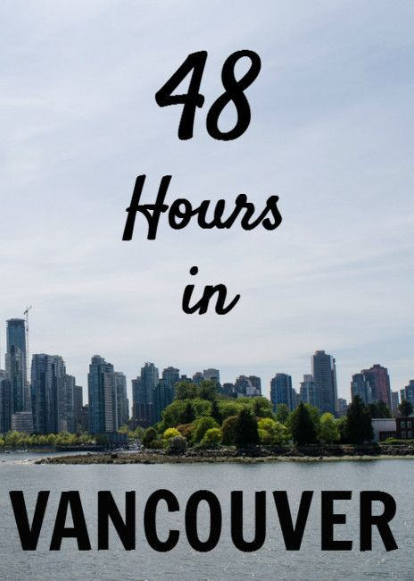 48 Hours in Vancouver, Canada - Mandy Living Life