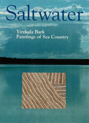 BUKU LARRNJAGWE  SALTWATER: YIRRKALA BARK PAINTINGS OF SEA COUNTRY  book  $60 AUD