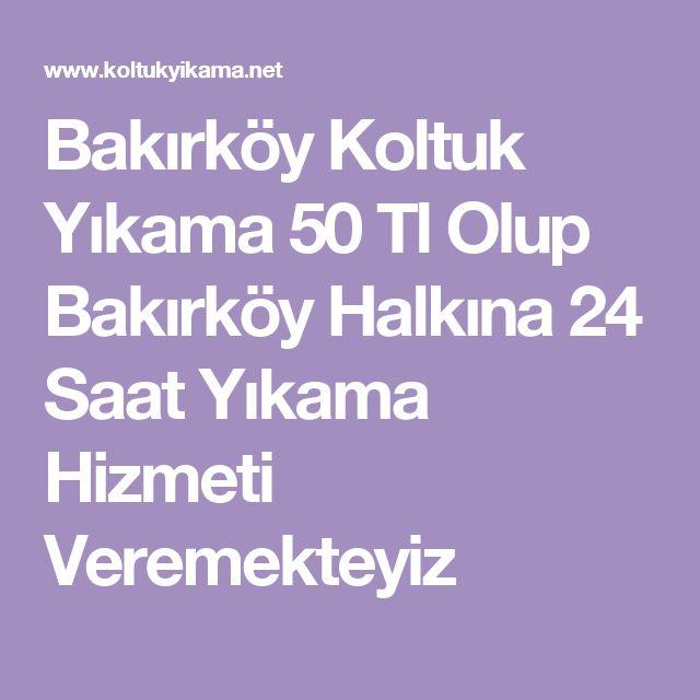 Bakırköy Koltuk Yıkama 50 Tl Olup Bakırköy Halkına 24 Saat Yıkama Hizmeti Veremekteyiz