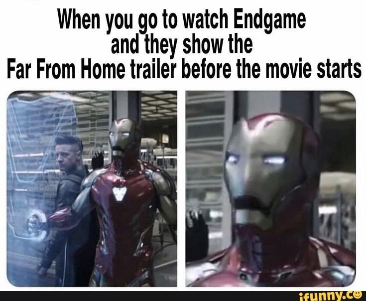 When You Go To Watch Endgame And They Show The Far From Home Trailer Before The Movie Starts Ifunny Marvel Funny Marvel Superheroes Marvel Memes