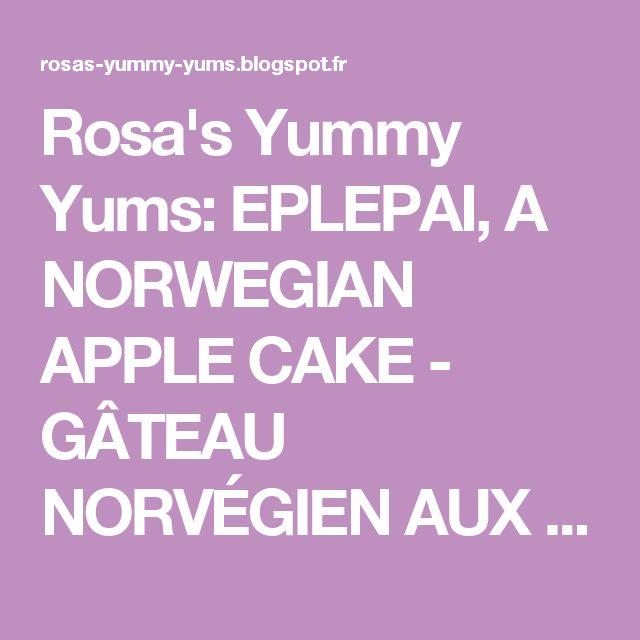 Rosa's Yummy Yums: EPLEPAI, A NORWEGIAN APPLE CAKE - GÂTEAU NORVÉGIEN AUX POMMES
