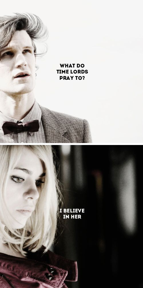 The Doctor + Rose Tyler: What do Time Lords pray to? I believe in her. #doctorwho