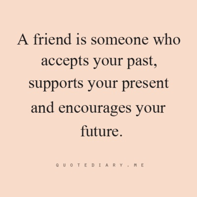 friends accept all of you, exactly how you are.