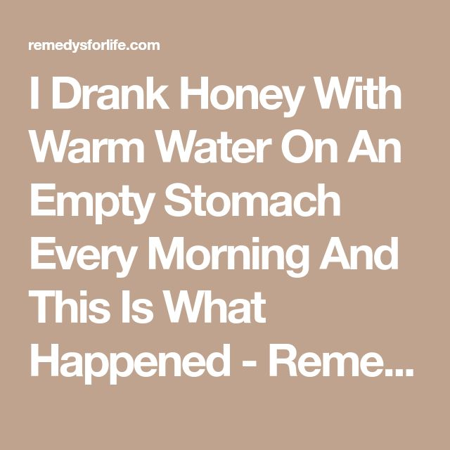 I Drank Honey With Warm Water On An Empty Stomach Every Morning And This Is What Happened - Remedys For Life