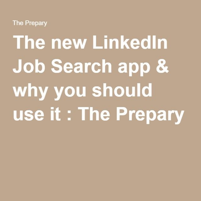 The new LinkedIn Job Search app & why you should use it : The Prepary