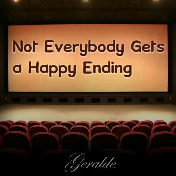 Not Everybody Gets a Happy Ending - Quote  Life Goes On, Sad But True, Sad Quote, Sad Fact, Quote Of The Day