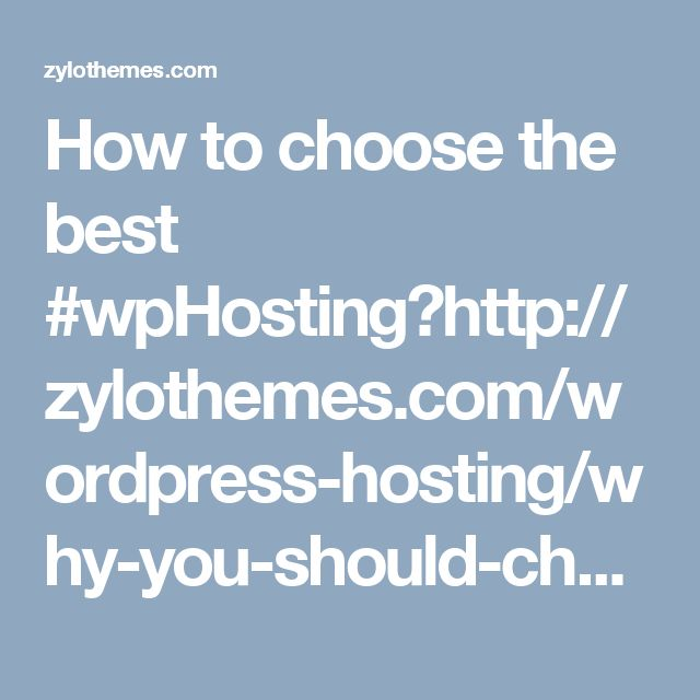 How to choose the best #wpHosting?http://zylothemes.com/wordpress-hosting/why-you-should-choose-managed-wordpress-web-hosting/