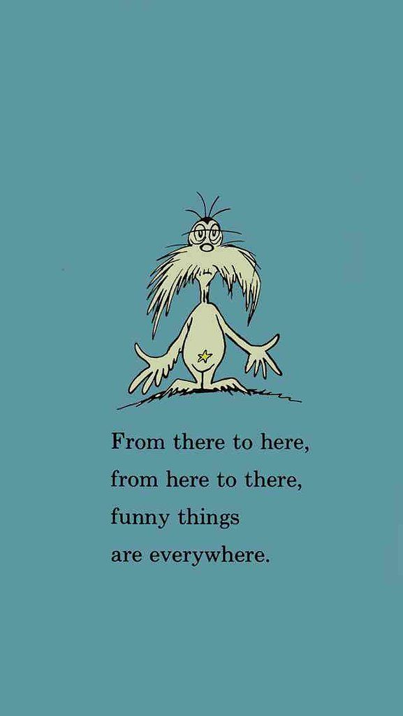 The funny things quote is from Dr. Seuss's classic One Fish, Two Fish, Red Fish, Blue Fish.