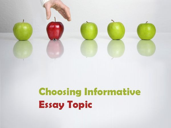 Choosing Informative Essay Topic What is an informative essay? It - informative essay