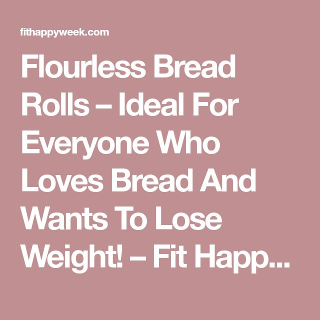 Flourless Bread Rolls – Ideal For Everyone Who Loves Bread And Wants To Lose Weight! – Fit Happy Week