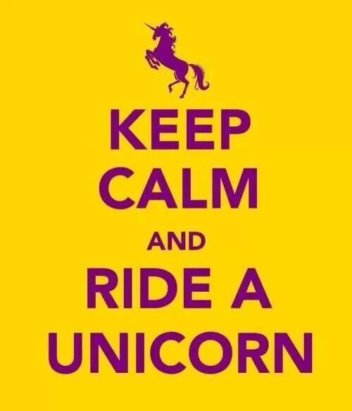 . Keep calm and ride a unicorn