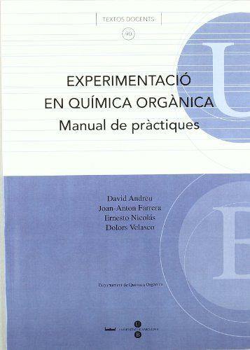Experimentació en química orgànica : manual de pràctiques / David Andreu ... [et al.] #novetatsfiq2018