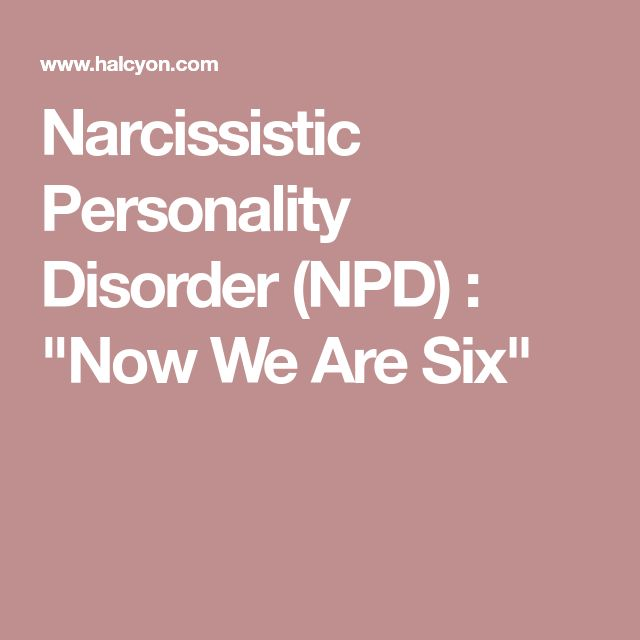"""Narcissistic Personality Disorder (NPD) : """"Now We Are Six"""""""