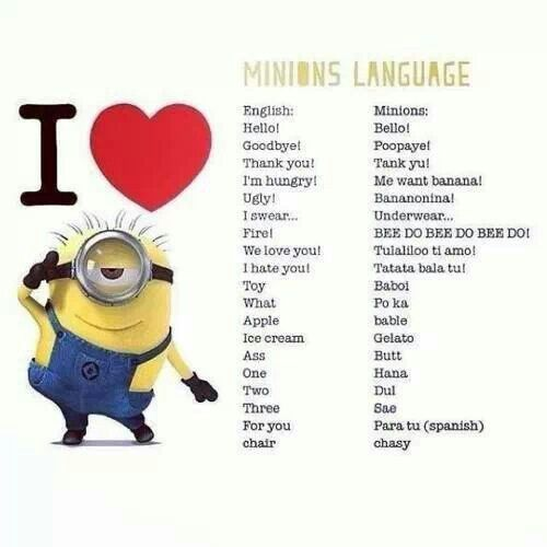 Jajajajajaajaja minions language :) very different from our language right