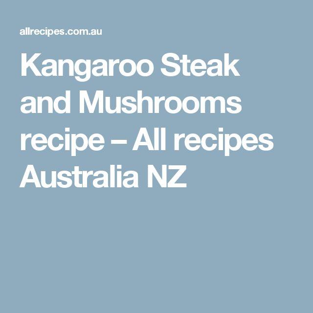 Kangaroo Steak and Mushrooms recipe – All recipes Australia NZ